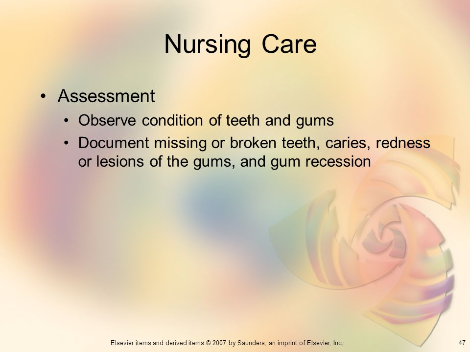 Nursing Care Assessment Observe condition of teeth and gums