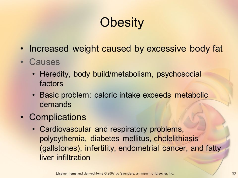 Obesity Increased weight caused by excessive body fat Causes