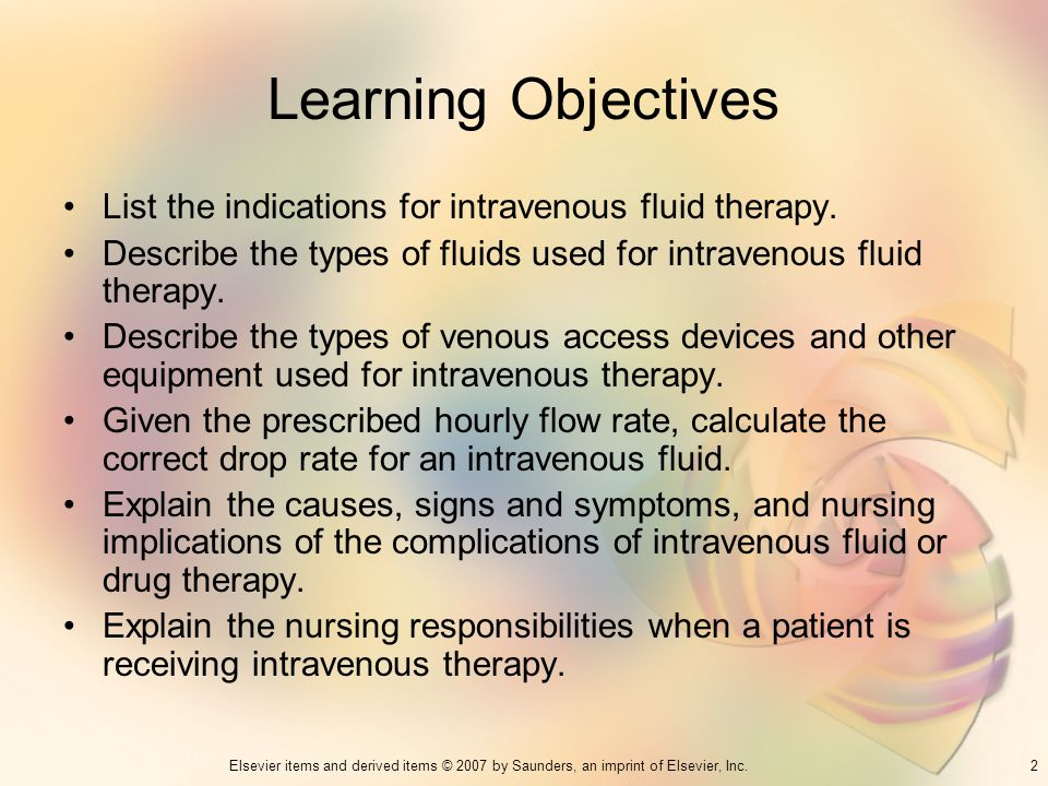 Learning Objectives List the indications for intravenous fluid therapy. Describe the types of fluids used for intravenous fluid therapy.