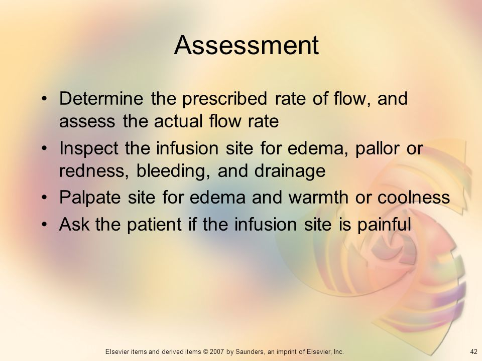 Assessment Determine the prescribed rate of flow, and assess the actual flow rate.