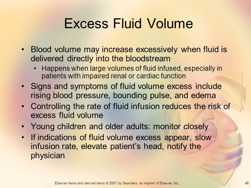Excess Fluid Volume Blood volume may increase excessively when fluid is delivered directly into the bloodstream.