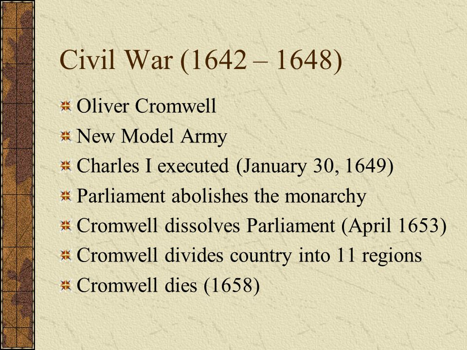 Civil War (1642 – 1648) Oliver Cromwell New Model Army