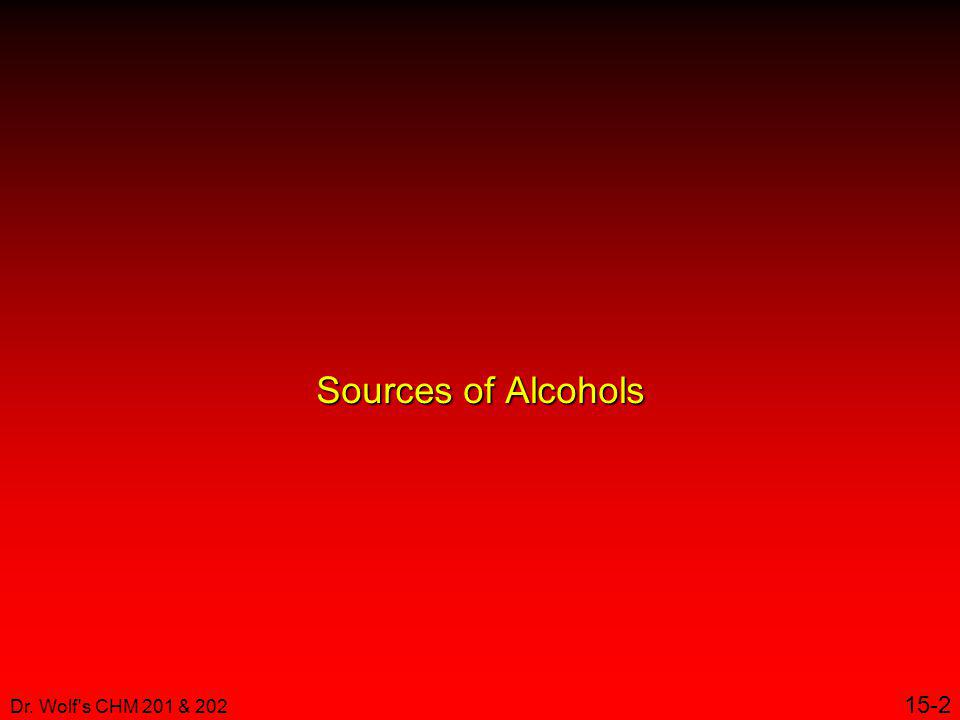 Sources of Alcohols Dr. Wolf s CHM 201 & 202 15-2 2