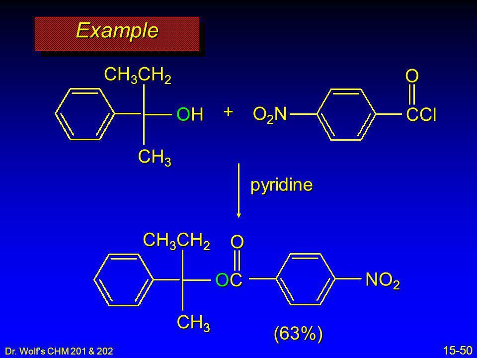 Example CH3CH2 O + OH O2N CCl CH3 pyridine CH3CH2 O OC NO2 CH3 (63%)