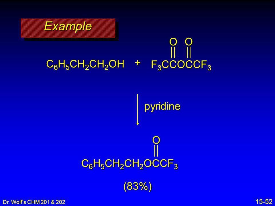 Example O + C6H5CH2CH2OH F3CCOCCF3 pyridine O C6H5CH2CH2OCCF3 (83%)