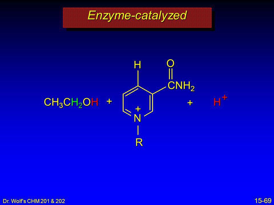 Enzyme-catalyzed N H CNH2 O + R + H CH3CH2OH + + 15-69 34