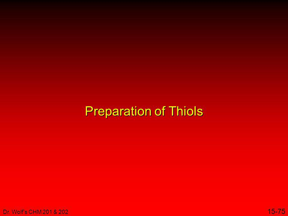 Preparation of Thiols Dr. Wolf s CHM 201 & 202 15-75 1
