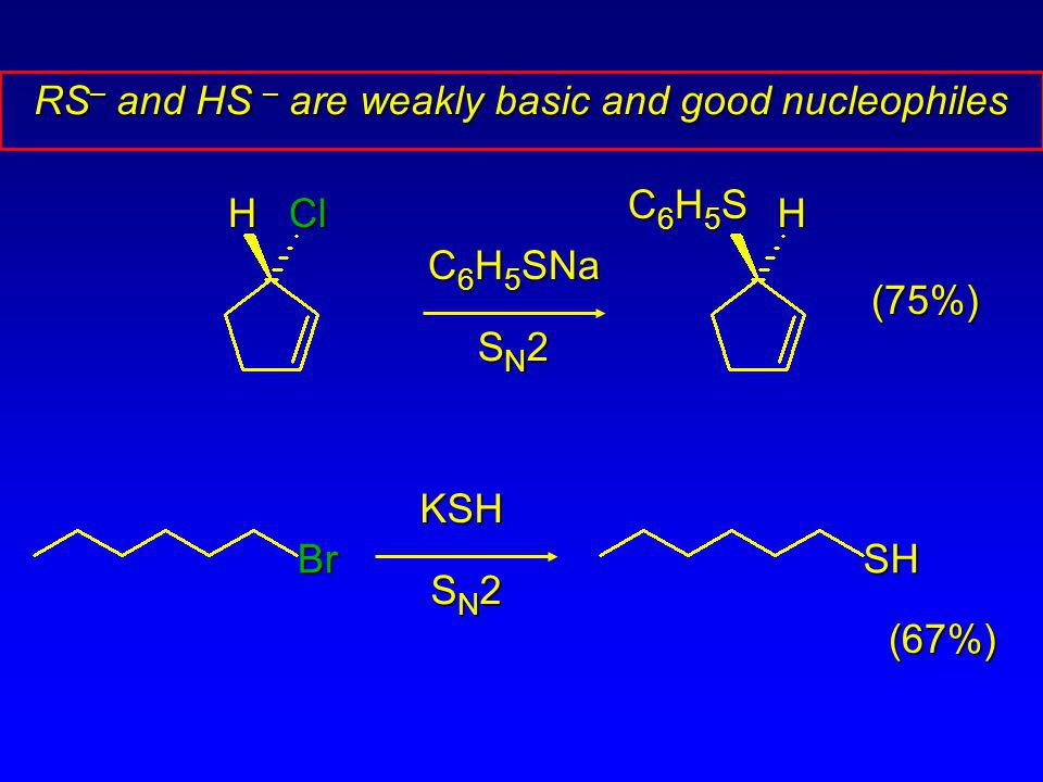 RS– and HS – are weakly basic and good nucleophiles
