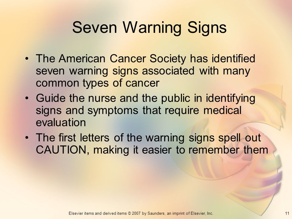 Seven Warning Signs The American Cancer Society has identified seven warning signs associated with many common types of cancer.