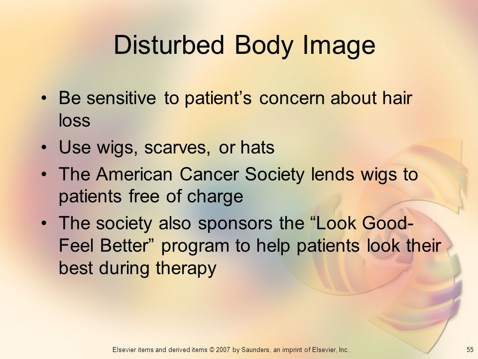 Disturbed Body Image Be sensitive to patient's concern about hair loss