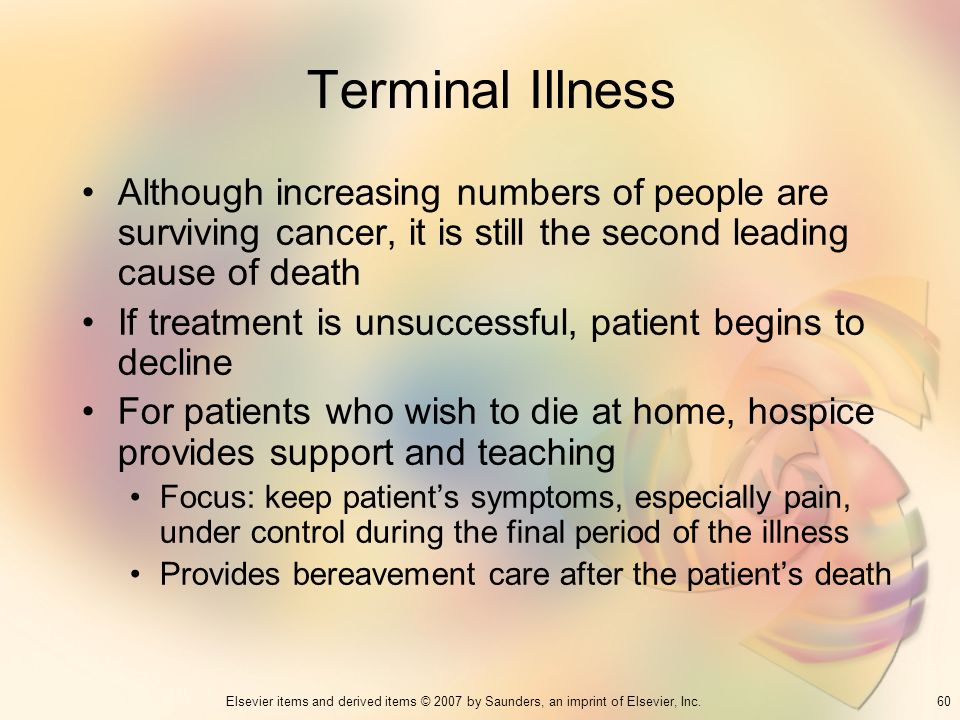 Terminal Illness Although increasing numbers of people are surviving cancer, it is still the second leading cause of death.