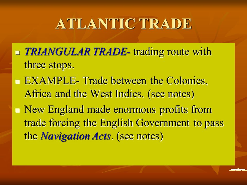 ATLANTIC TRADE TRIANGULAR TRADE- trading route with three stops.