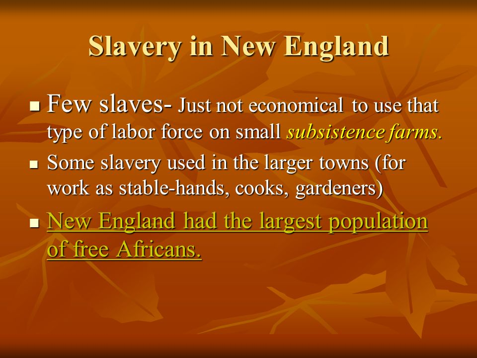 Slavery in New England Few slaves- Just not economical to use that type of labor force on small subsistence farms.