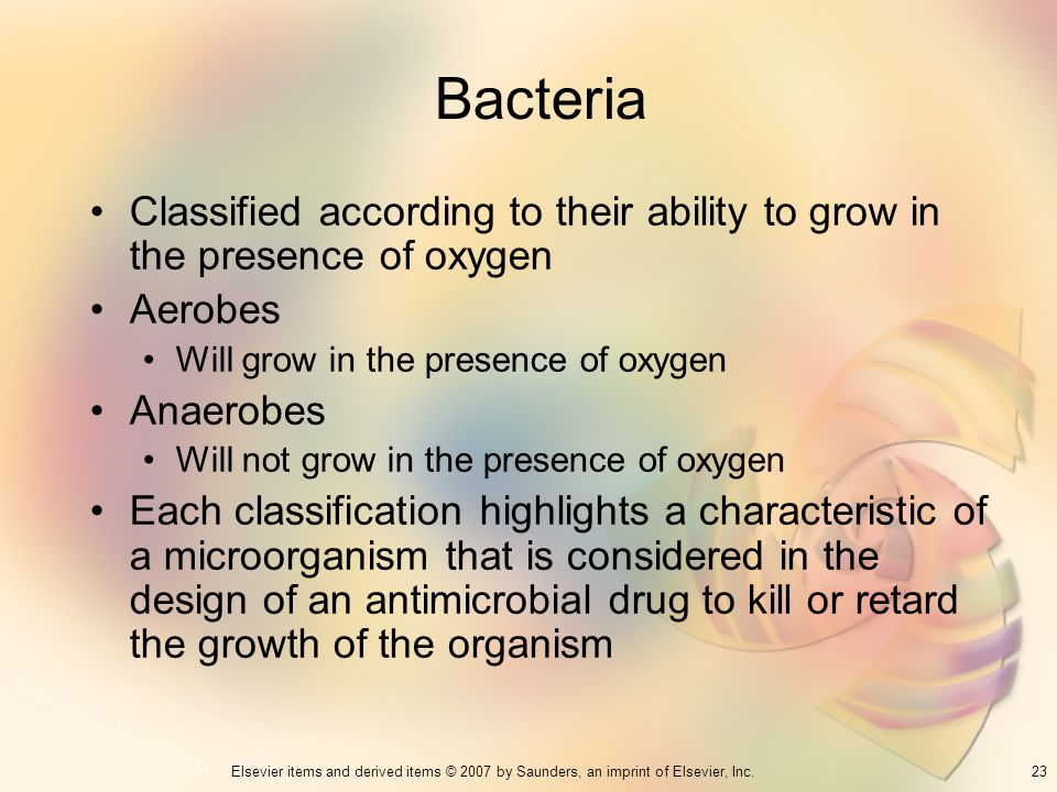 Bacteria Classified according to their ability to grow in the presence of oxygen. Aerobes. Will grow in the presence of oxygen.