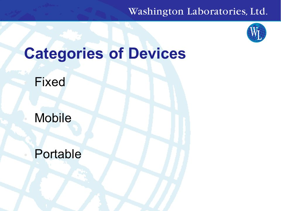 Categories of Devices Fixed Mobile Portable