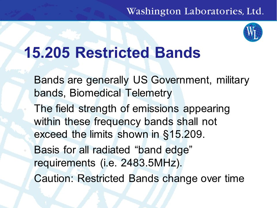 15.205 Restricted Bands Bands are generally US Government, military bands, Biomedical Telemetry.