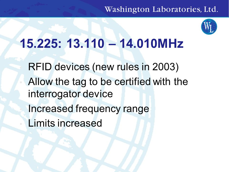15.225: 13.110 – 14.010MHz RFID devices (new rules in 2003)