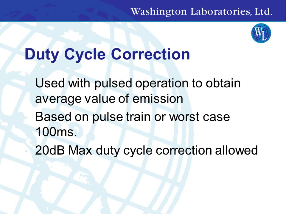 Duty Cycle Correction Used with pulsed operation to obtain average value of emission. Based on pulse train or worst case 100ms.