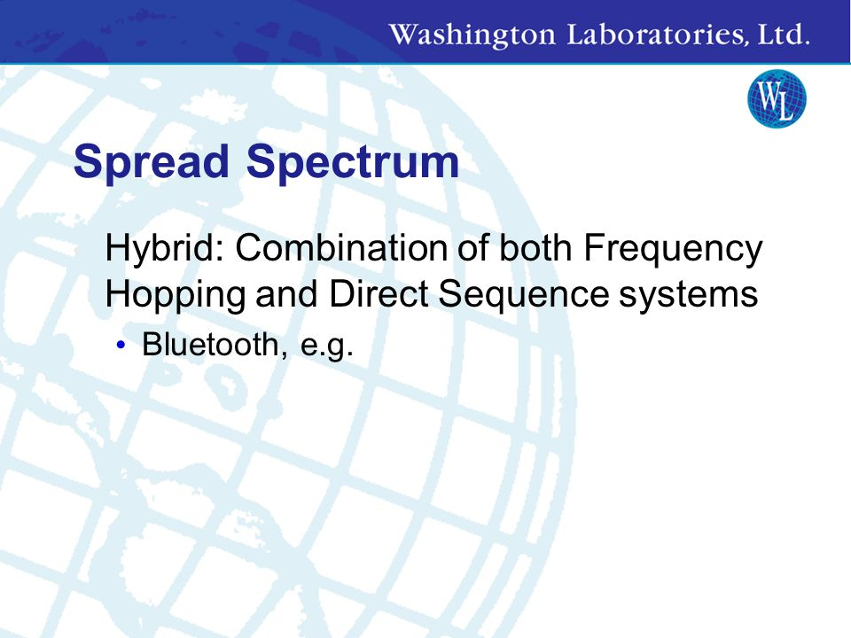 Spread Spectrum Hybrid: Combination of both Frequency Hopping and Direct Sequence systems.