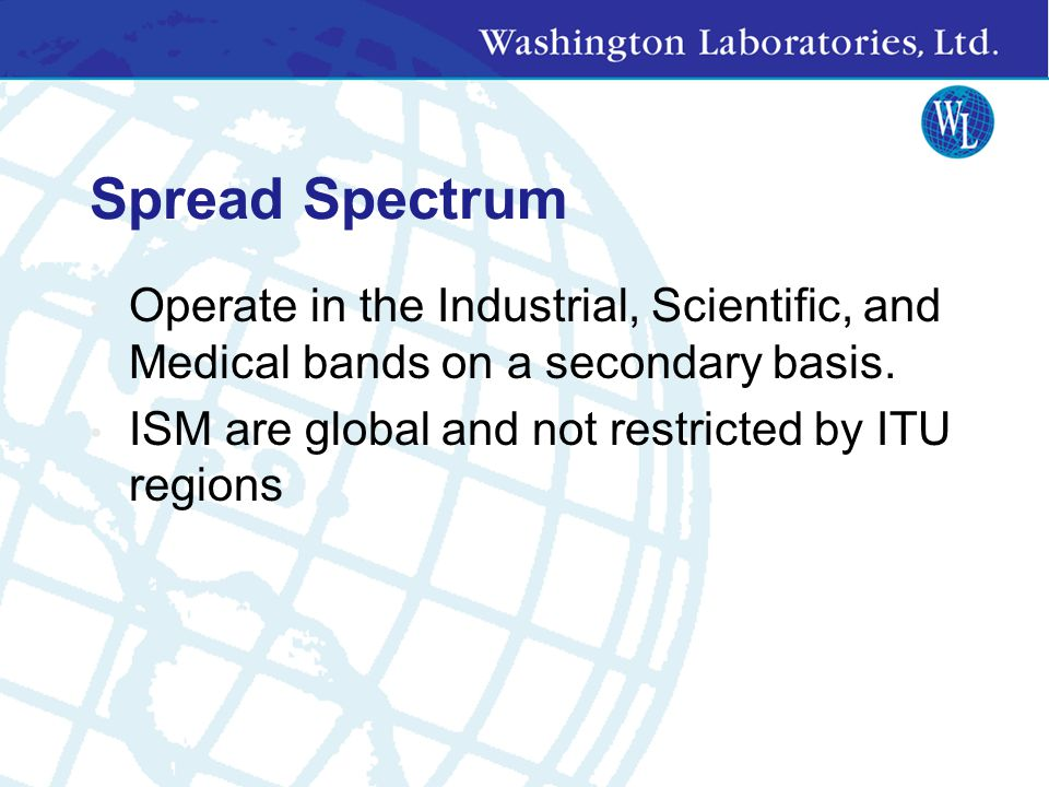 Spread Spectrum Operate in the Industrial, Scientific, and Medical bands on a secondary basis.