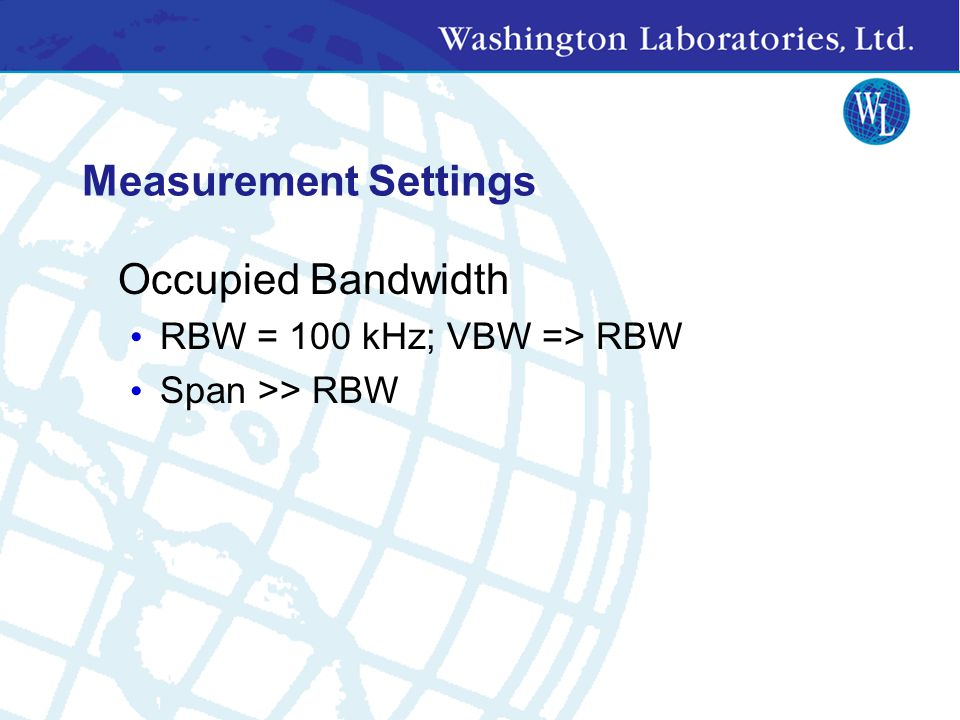 Measurement Settings Occupied Bandwidth RBW = 100 kHz; VBW => RBW