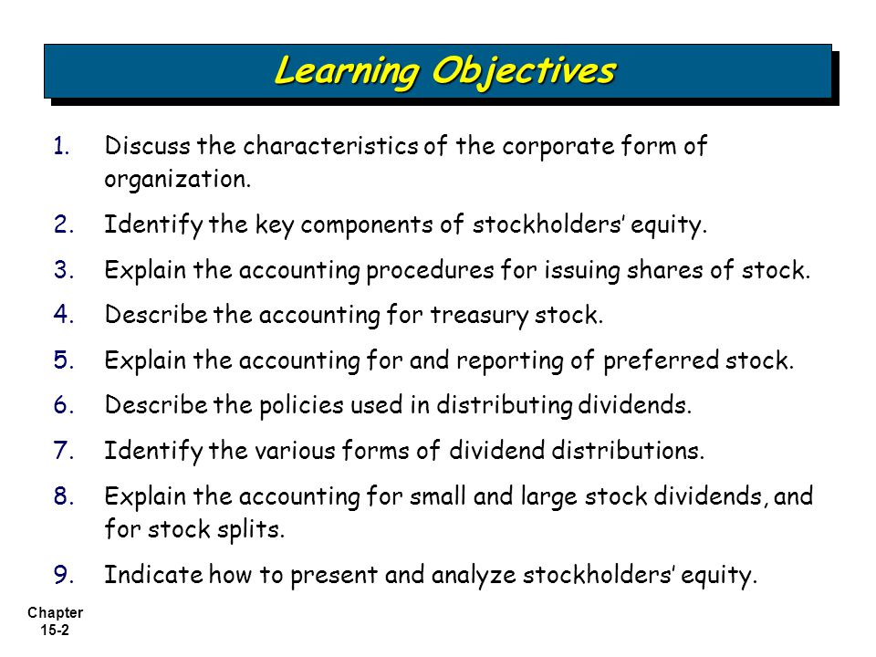 Learning Objectives Discuss the characteristics of the corporate form of organization. Identify the key components of stockholders' equity.