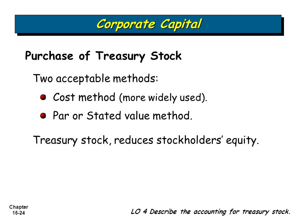 Corporate Capital Purchase of Treasury Stock Two acceptable methods: