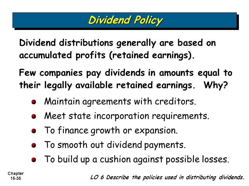 Dividend Policy Dividend distributions generally are based on accumulated profits (retained earnings).