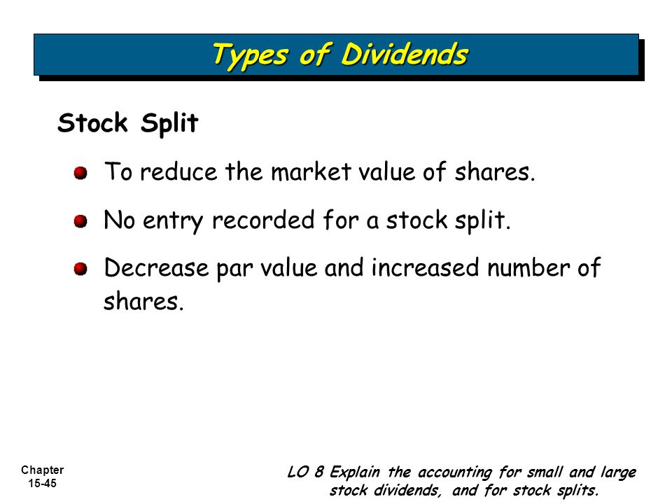 Types of Dividends Stock Split To reduce the market value of shares.