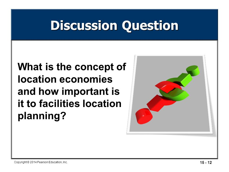 Discussion Question What is the concept of location economies and how important is it to facilities location planning