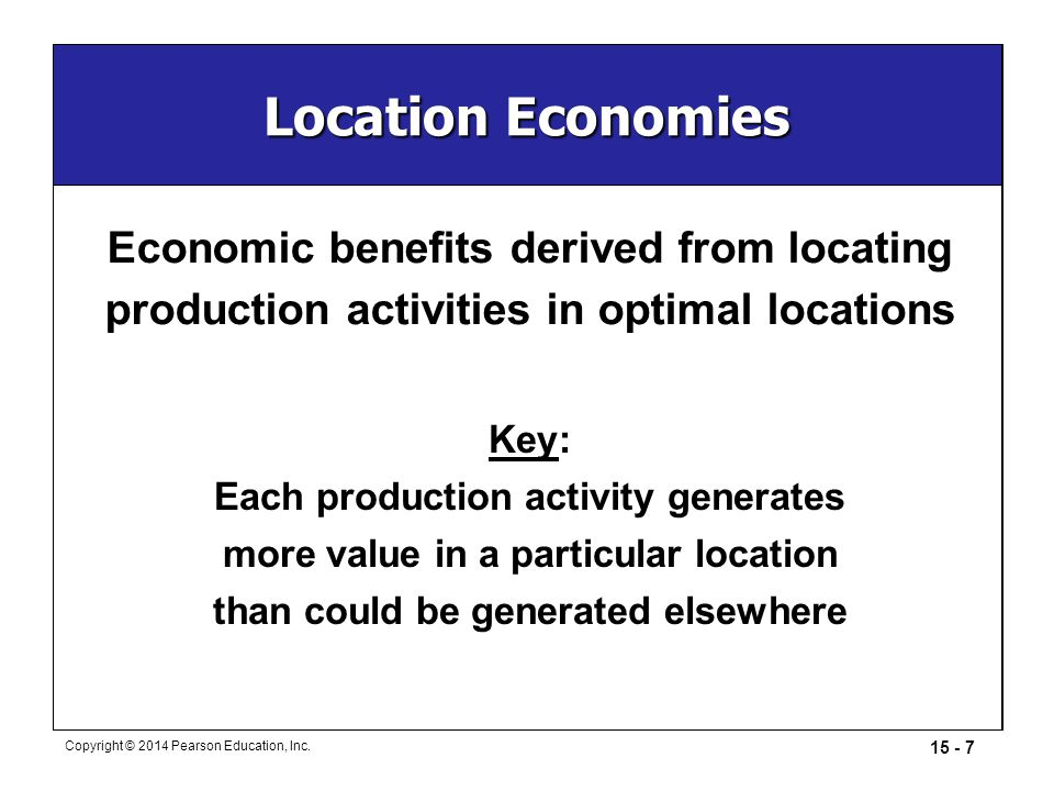 Location Economies Economic benefits derived from locating