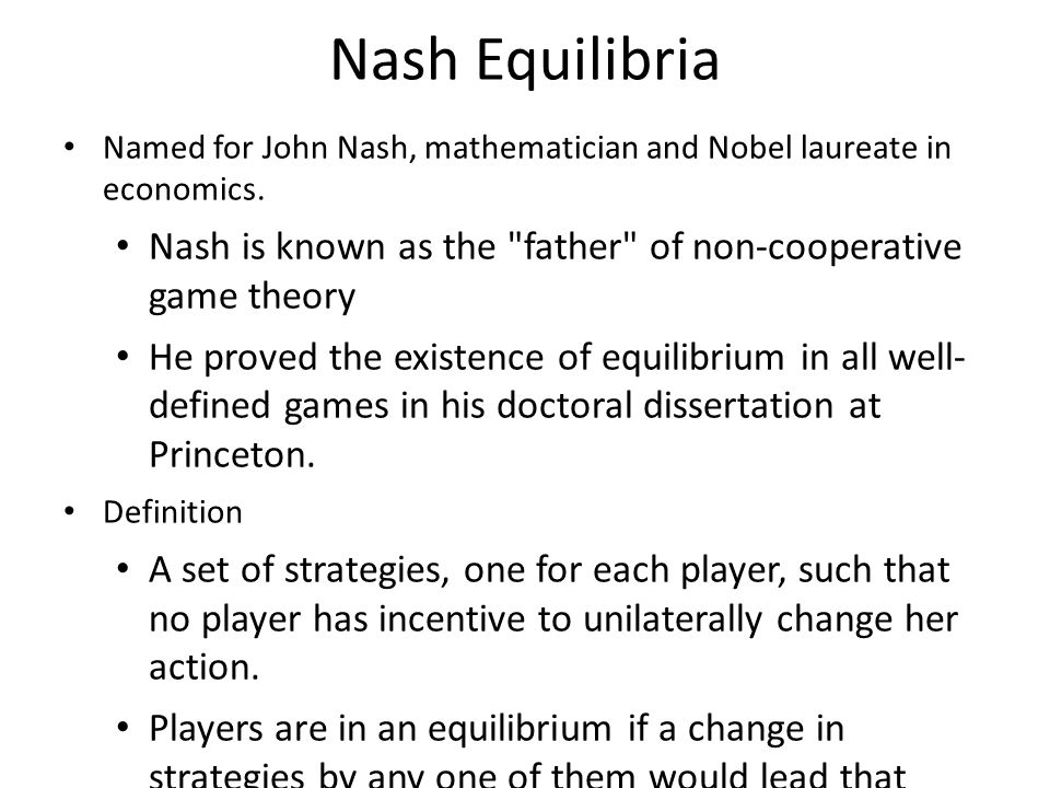 Nash Equilibria Named for John Nash, mathematician and Nobel laureate in economics. Nash is known as the father of non-cooperative game theory.