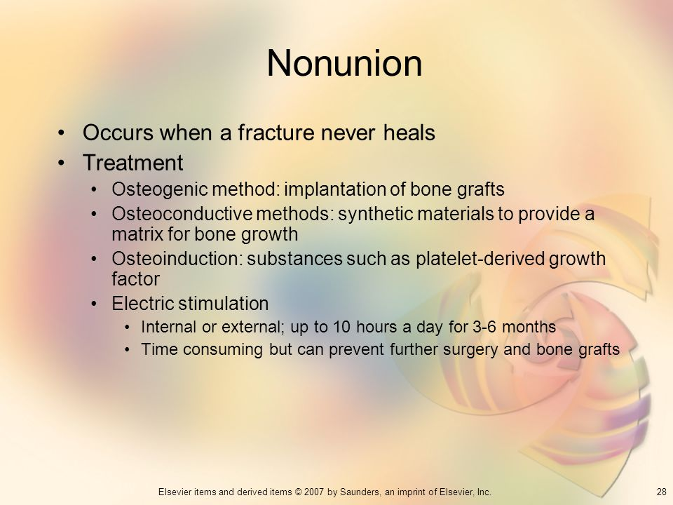 Nonunion Occurs when a fracture never heals Treatment