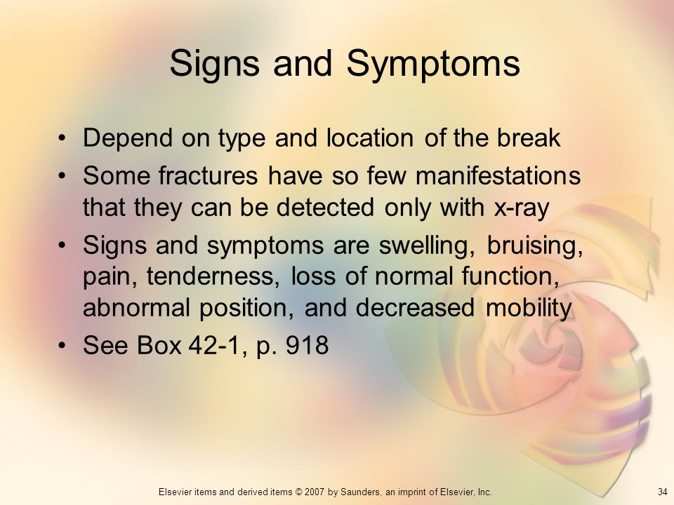 Signs and Symptoms Depend on type and location of the break