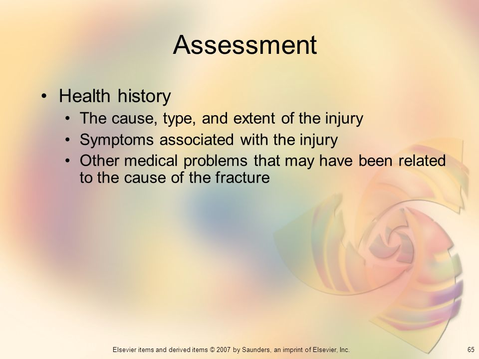 Assessment Health history The cause, type, and extent of the injury