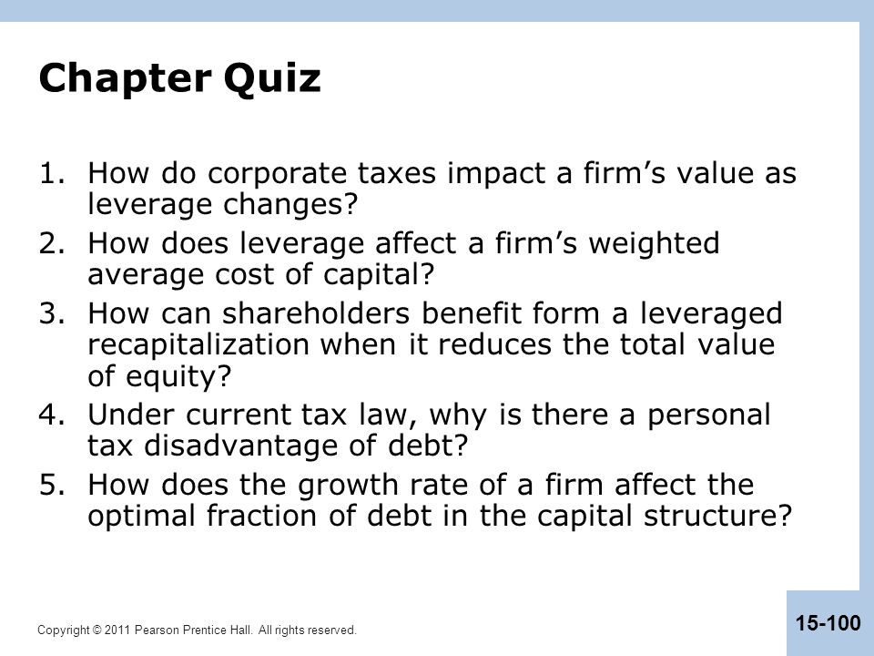 Chapter Quiz How do corporate taxes impact a firm's value as leverage changes How does leverage affect a firm's weighted average cost of capital