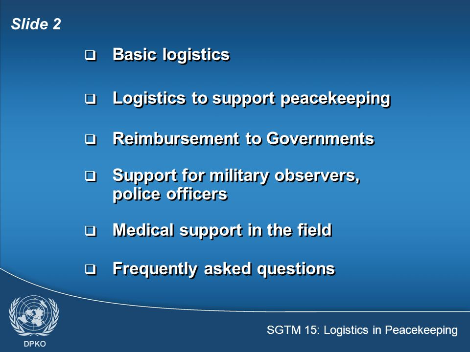 Basic logistics Logistics to support peacekeeping. Reimbursement to Governments. Support for military observers, police officers.