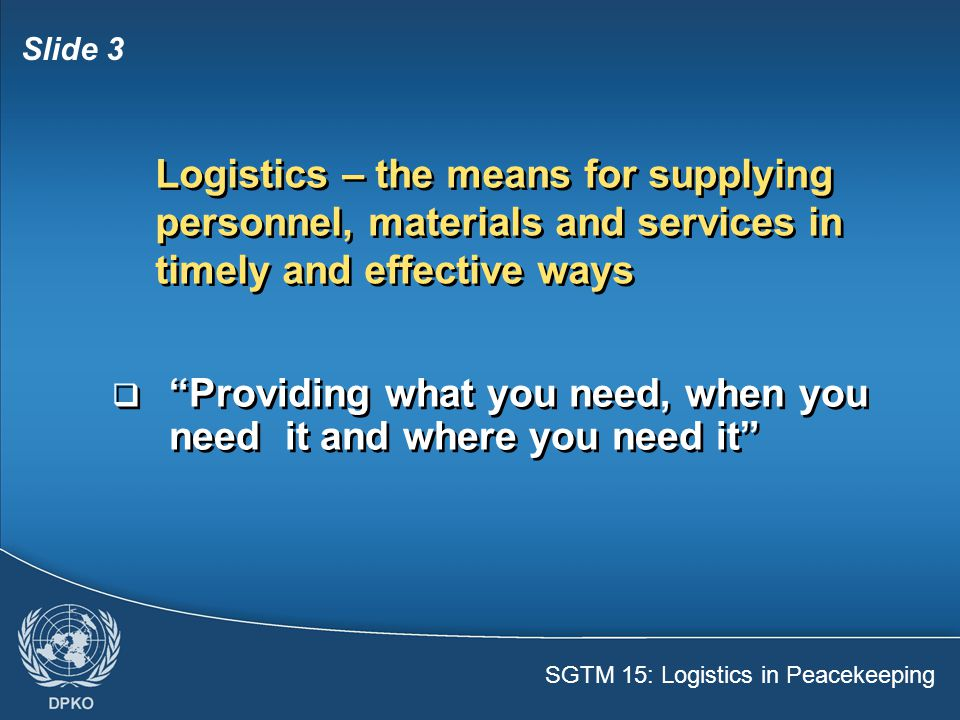 Logistics – the means for supplying personnel, materials and services in timely and effective ways