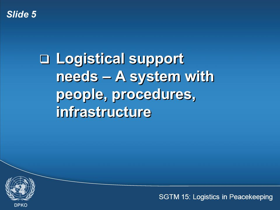 Logistical support needs – A system with people, procedures, infrastructure