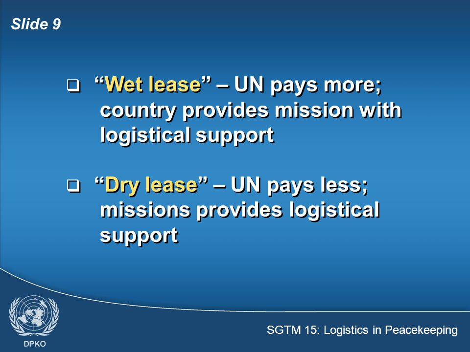 Wet lease – UN pays more; country provides mission with logistical support