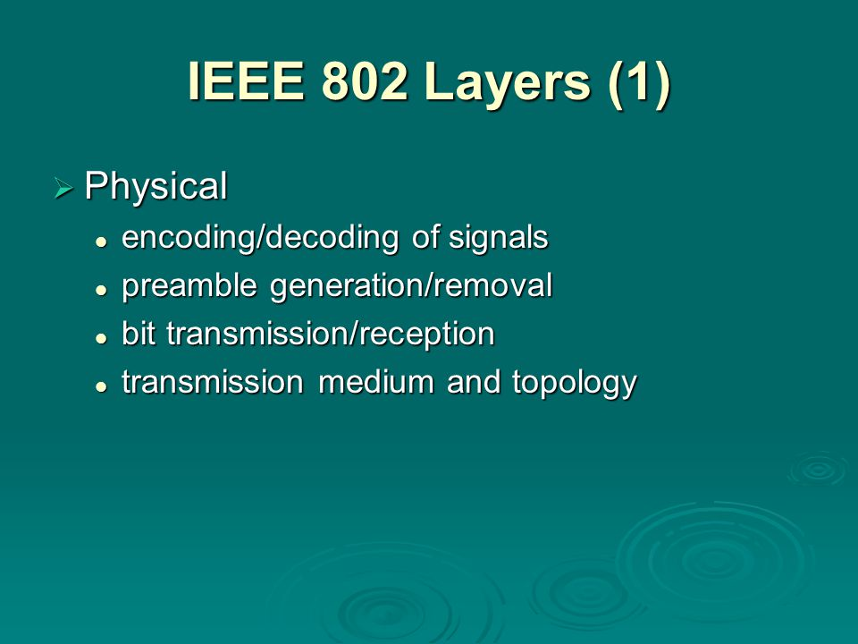 IEEE 802 Layers (1) Physical encoding/decoding of signals