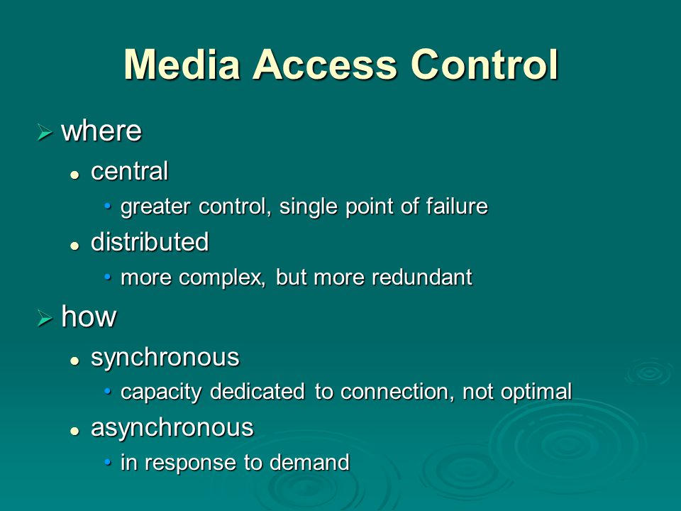 Media Access Control where how central distributed synchronous