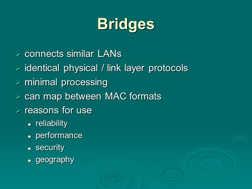 Bridges connects similar LANs