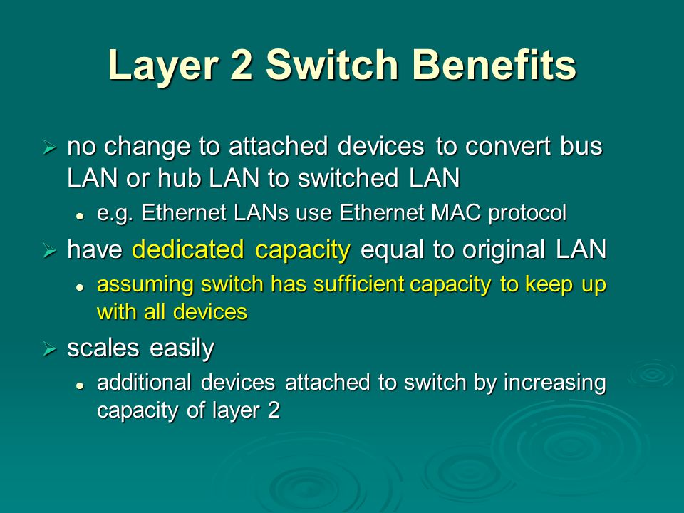 Layer 2 Switch Benefits no change to attached devices to convert bus LAN or hub LAN to switched LAN.