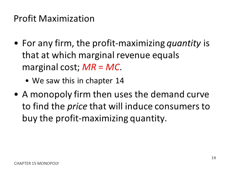 Profit Maximization For any firm, the profit-maximizing quantity is that at which marginal revenue equals marginal cost; MR = MC.