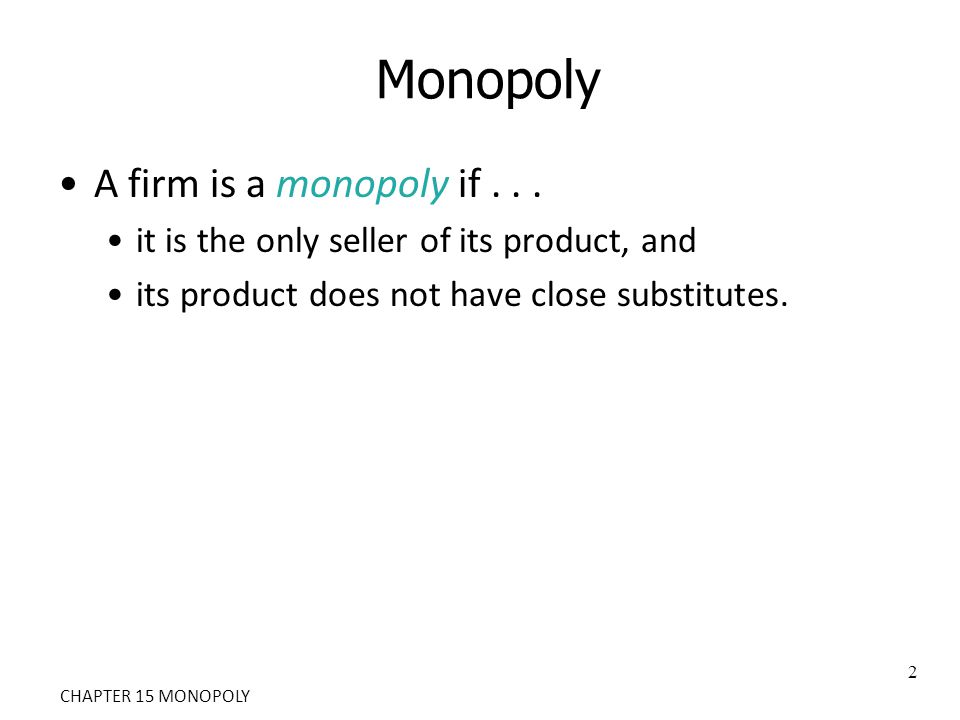 Monopoly A firm is a monopoly if . . .