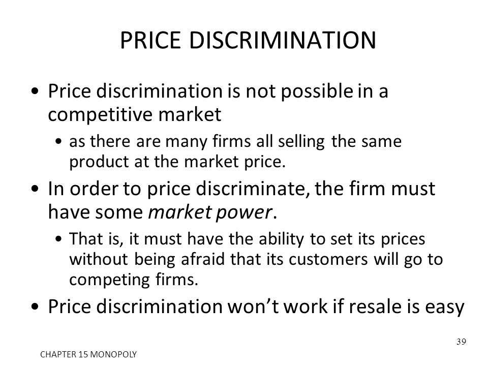 PRICE DISCRIMINATION Price discrimination is not possible in a competitive market.