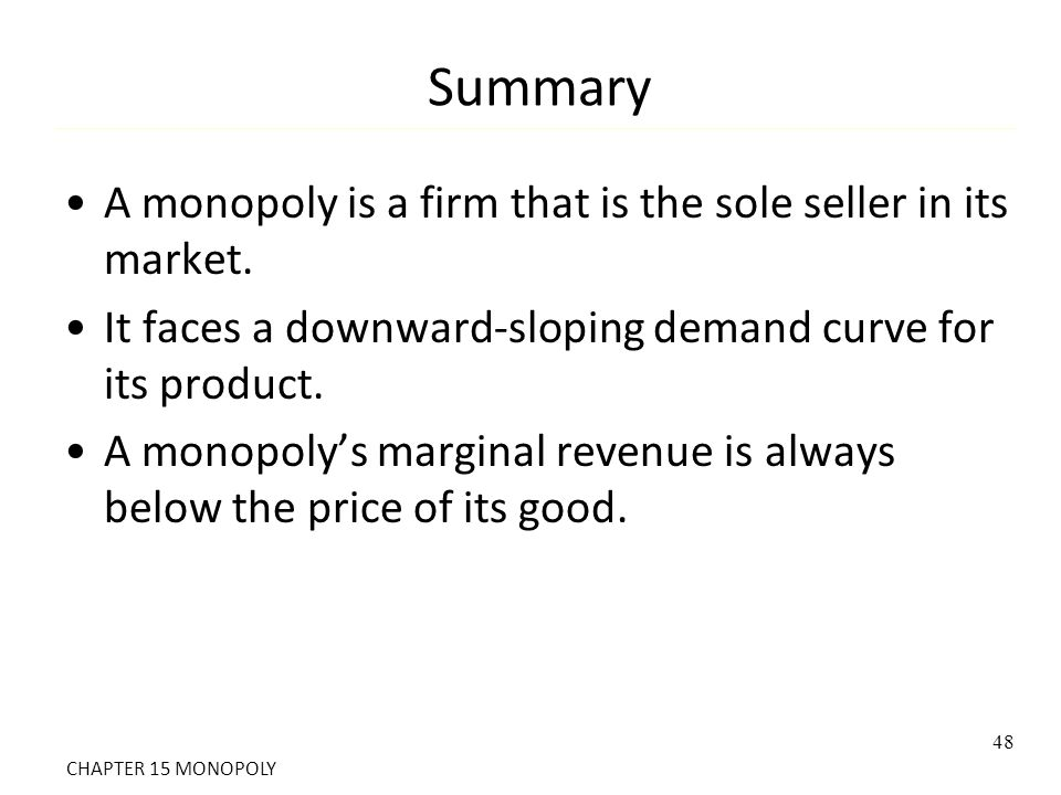 Summary A monopoly is a firm that is the sole seller in its market.