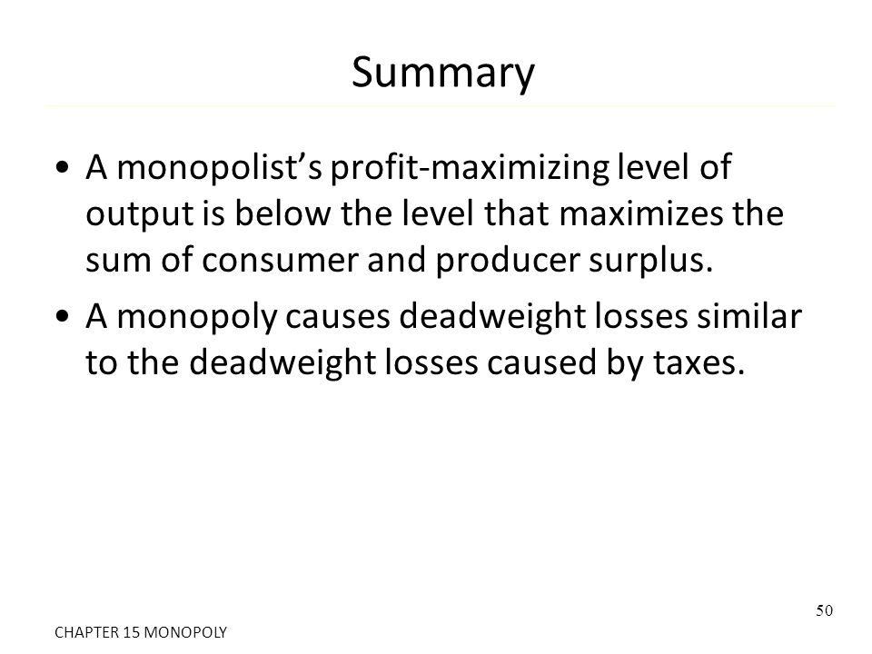 Summary A monopolist's profit-maximizing level of output is below the level that maximizes the sum of consumer and producer surplus.