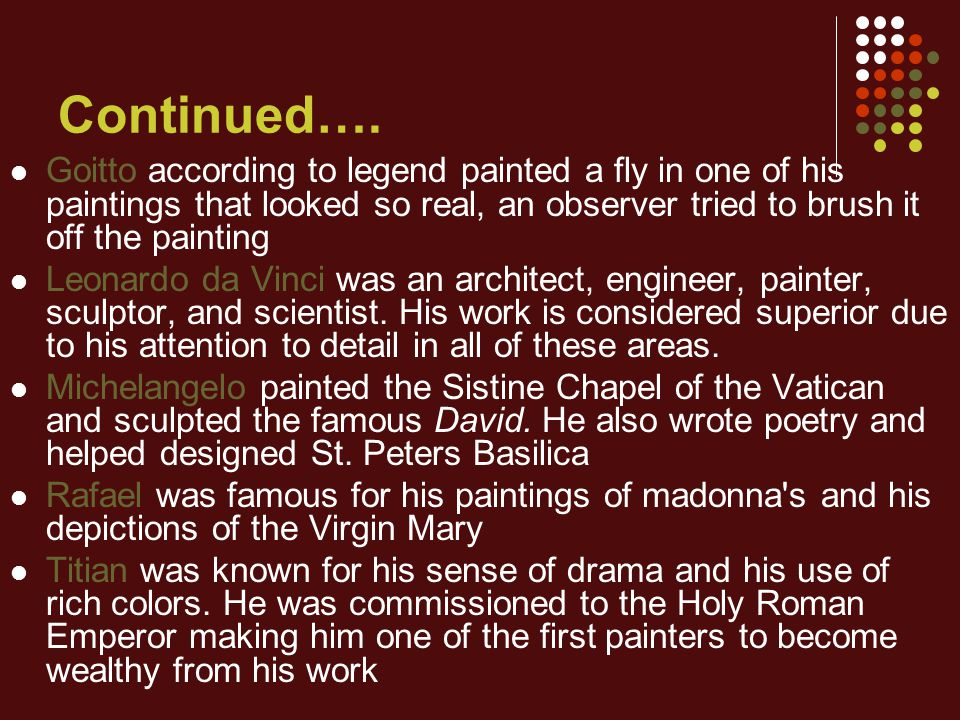 Continued…. Goitto according to legend painted a fly in one of his paintings that looked so real, an observer tried to brush it off the painting.